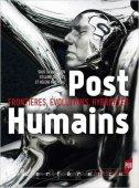 PostHumains : frontières, évolutions, hybridités