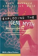 Exploding the Gene Myth: How Genetic Information is Produced and Manipulated by Scientists, Physicians, Employers, Insurance Companies, Educators, and Law Enforcer