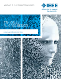 Ethically Aligned Design: A Vision for Prioritizing Human Wellbeing with Artificial Intelligence and Autonomous Systems